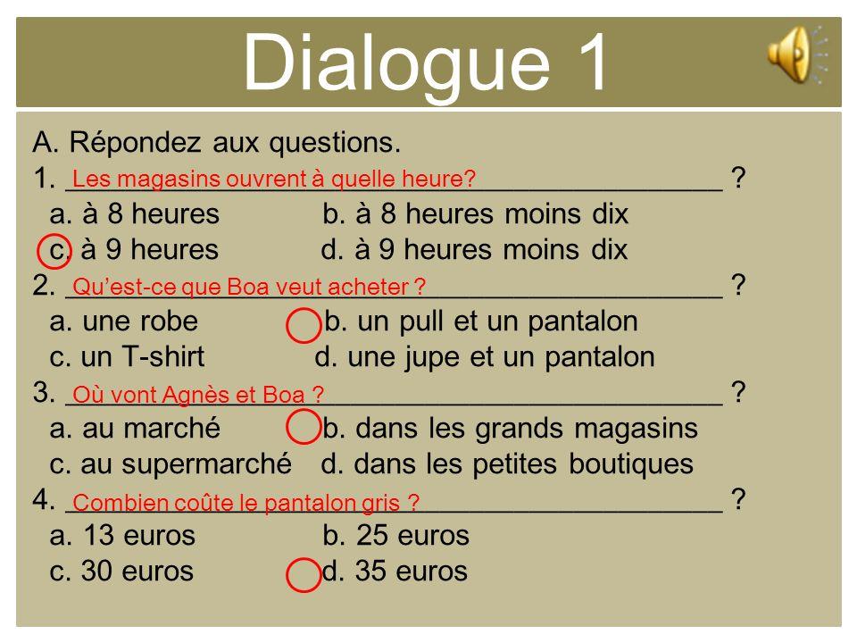 Dialogue 1 A. Répondez aux questions.