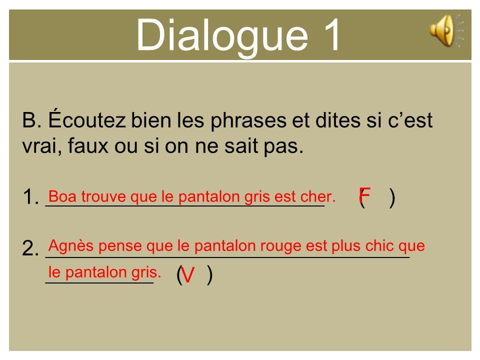 Dialogue 1 B. Écoutez bien les phrases et dites si c'est vrai, faux ou si on ne sait pas. 1. __________________________ ( )