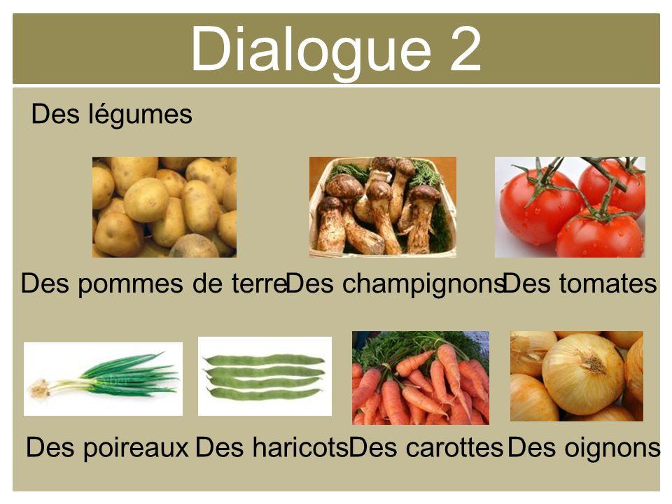 Dialogue 2 Des légumes Des pommes de terre Des champignons Des tomates
