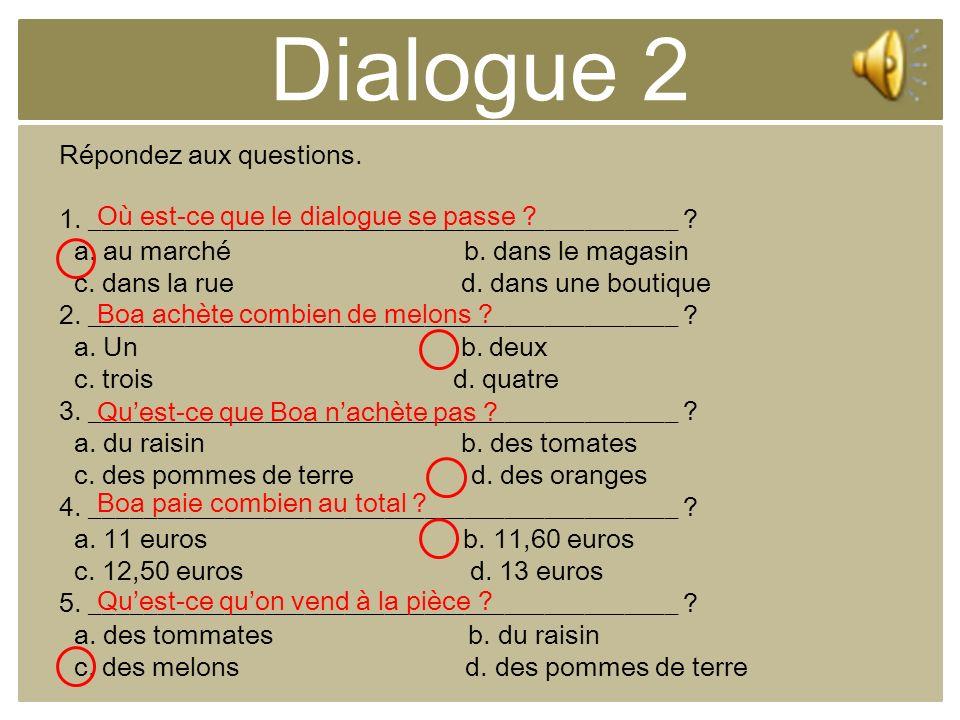 Dialogue 2 Répondez aux questions.