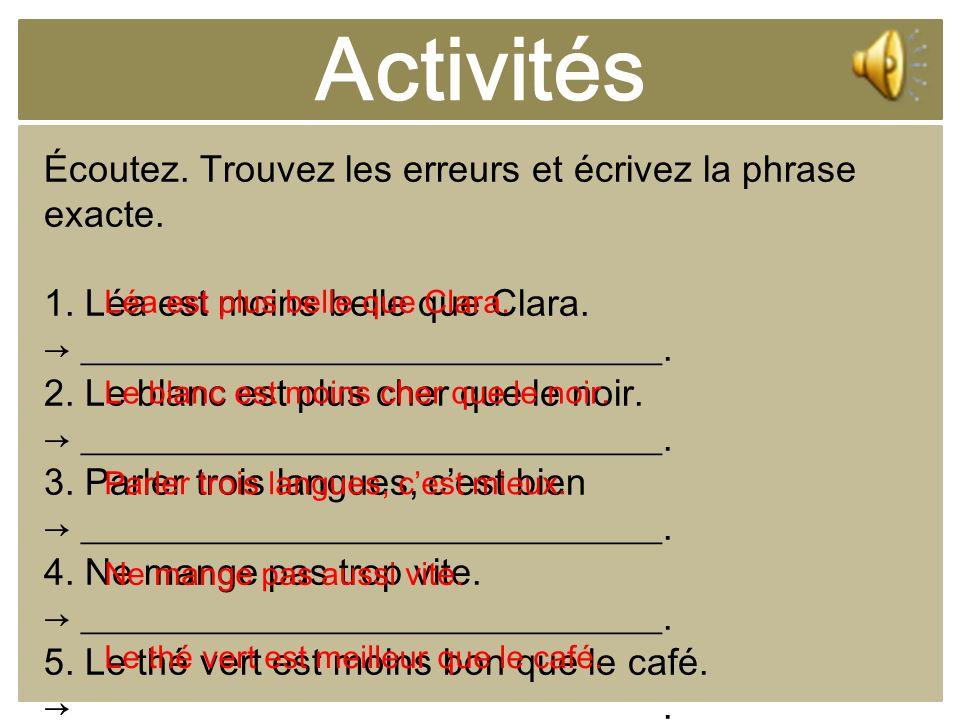 Activités Écoutez. Trouvez les erreurs et écrivez la phrase exacte.
