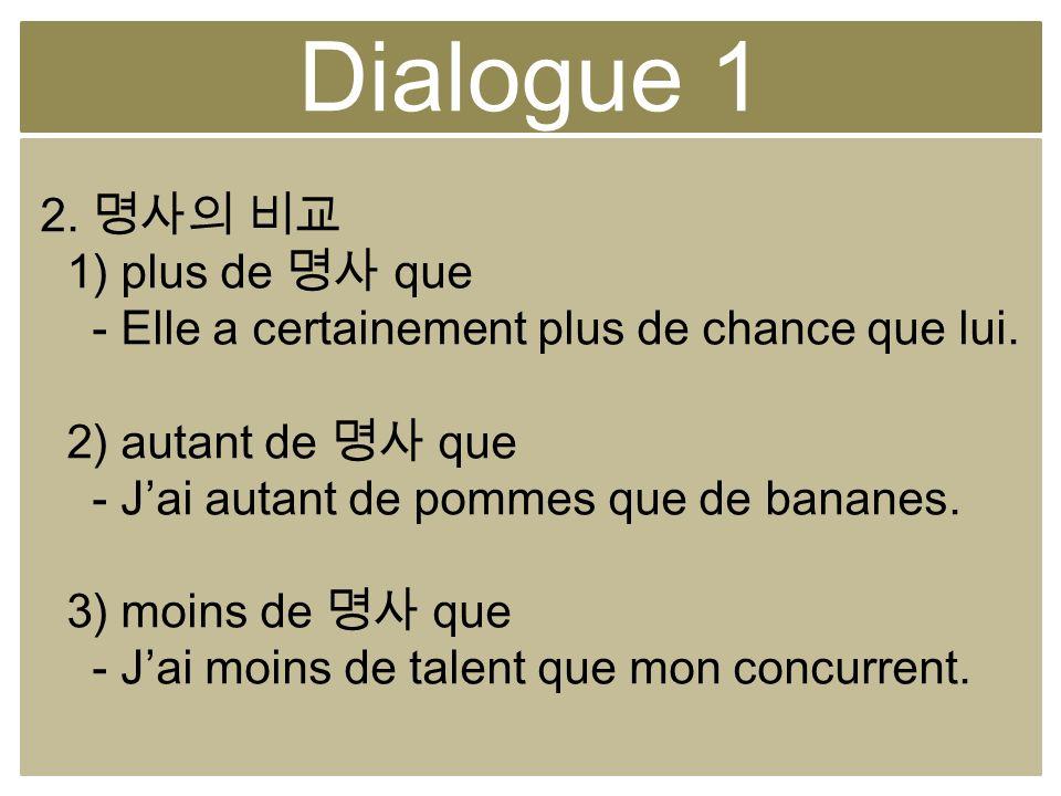 Dialogue 1 2. 명사의 비교 1) plus de 명사 que