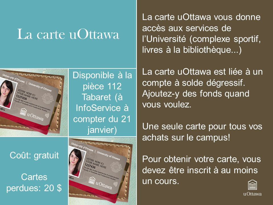 La carte uOttawa vous donne accès aux services de l'Université (complexe sportif, livres à la bibliothèque...)