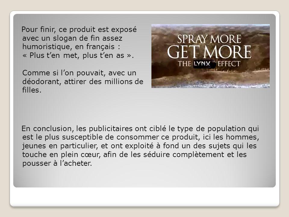 Pour finir, ce produit est exposé avec un slogan de fin assez humoristique, en français : « Plus t'en met, plus t'en as ».