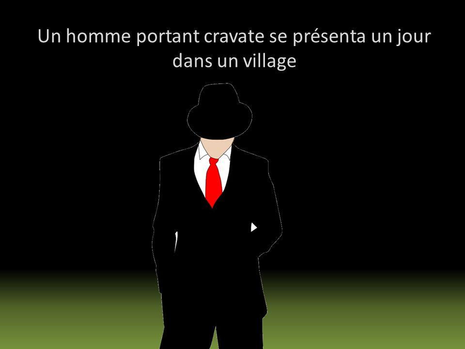 Un homme portant cravate se présenta un jour dans un village