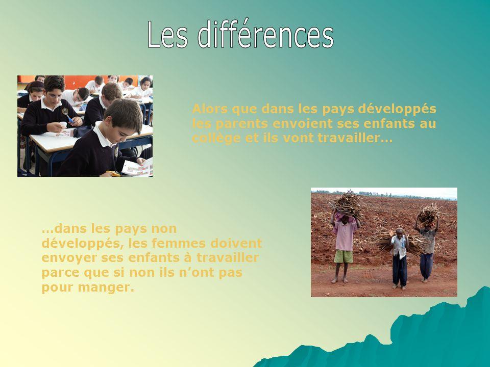 Les différences Alors que dans les pays développés les parents envoient ses enfants au collège et ils vont travailler…