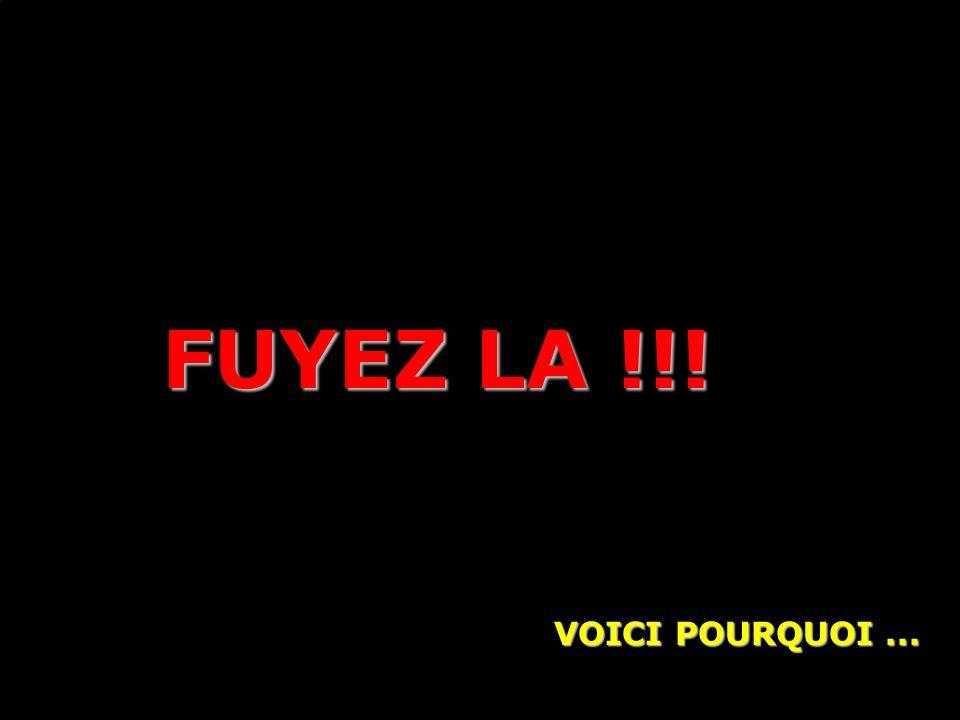 FUYEZ LA !!! VOICI POURQUOI ...
