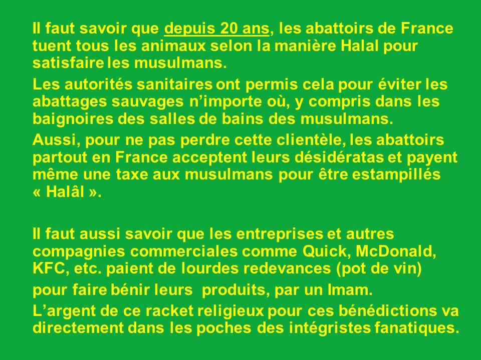 Il faut savoir que depuis 20 ans, les abattoirs de France tuent tous les animaux selon la manière Halal pour satisfaire les musulmans.