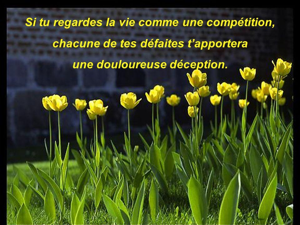 Si tu regardes la vie comme une compétition,