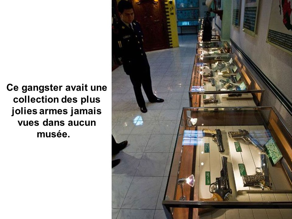 Ce gangster avait une collection des plus jolies armes jamais vues dans aucun musée.