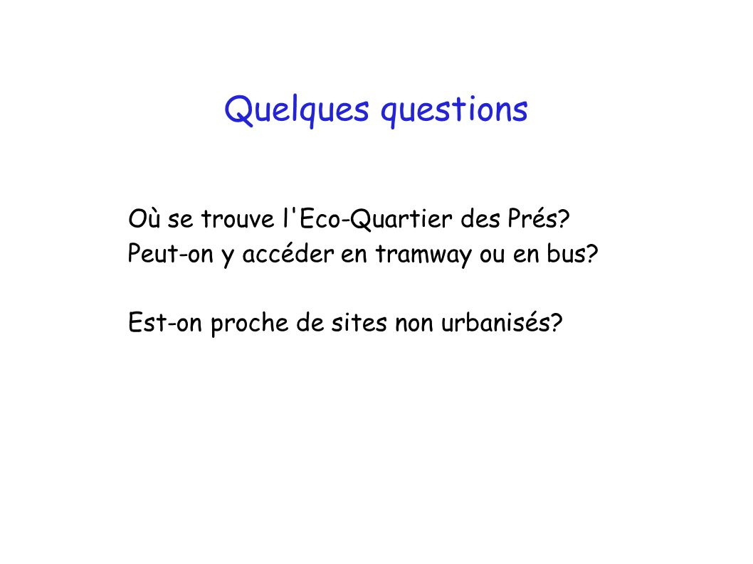 Quelques questions Où se trouve l Eco-Quartier des Prés