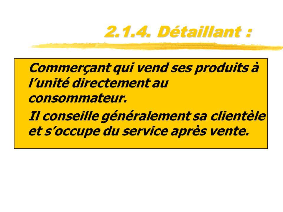 2.1.4. Détaillant : Commerçant qui vend ses produits à l'unité directement au consommateur.