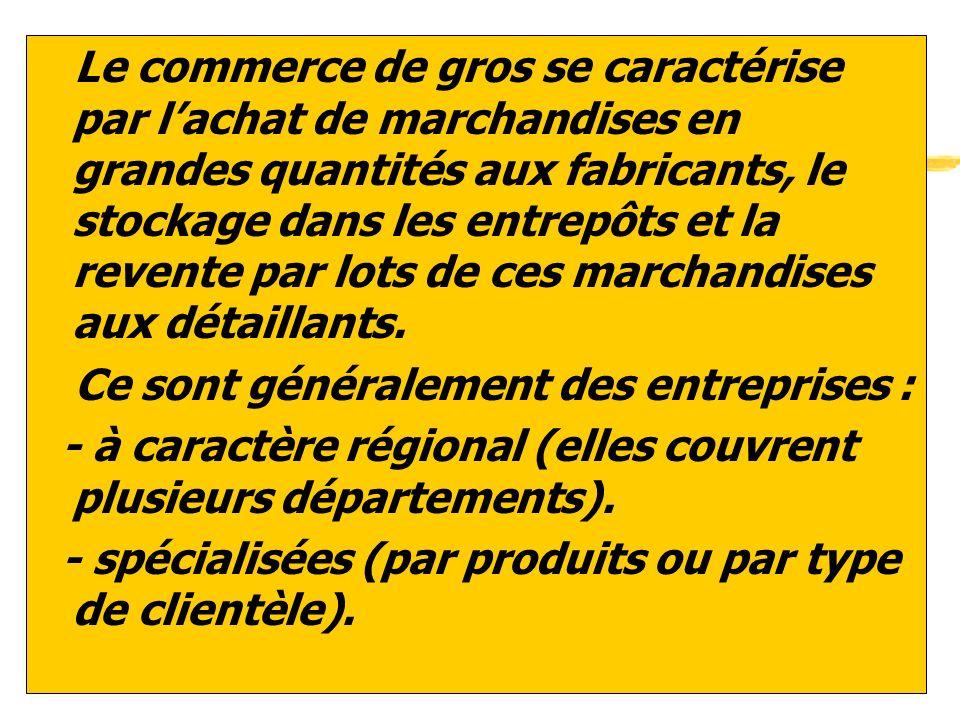 Le commerce de gros se caractérise par l'achat de marchandises en grandes quantités aux fabricants, le stockage dans les entrepôts et la revente par lots de ces marchandises aux détaillants.