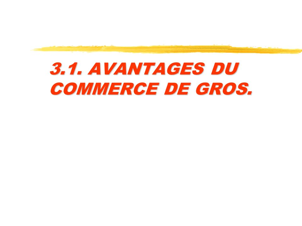 3.1. AVANTAGES DU COMMERCE DE GROS.