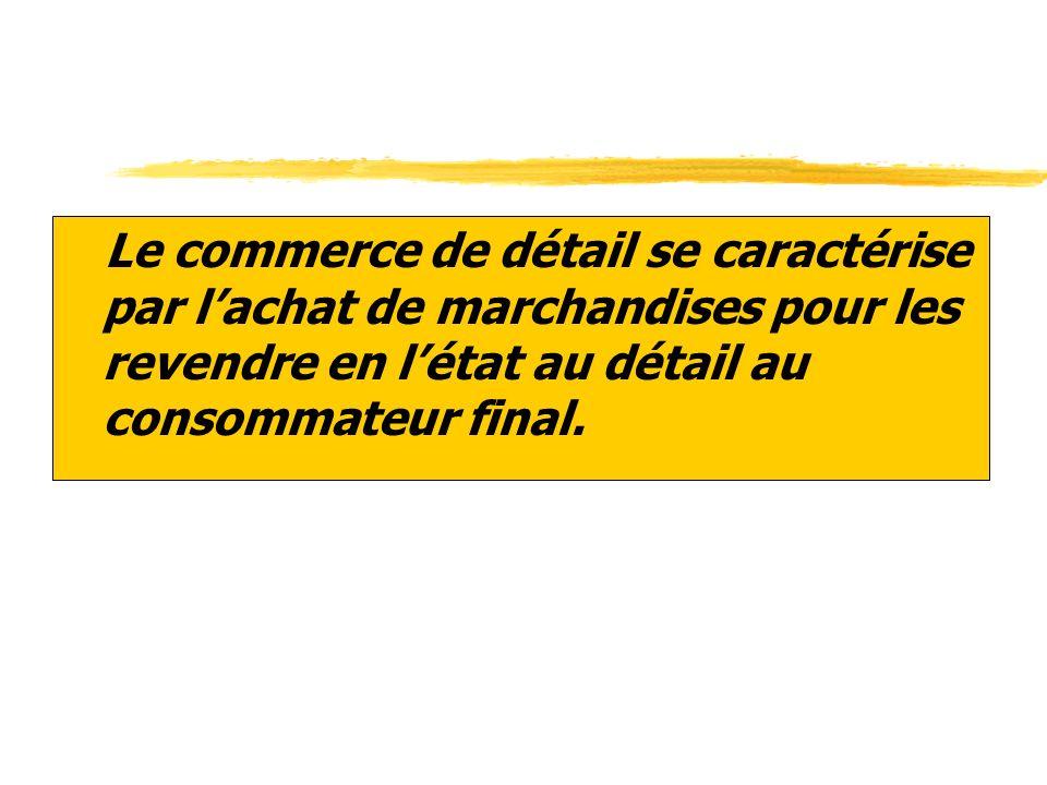 Le commerce de détail se caractérise par l'achat de marchandises pour les revendre en l'état au détail au consommateur final.