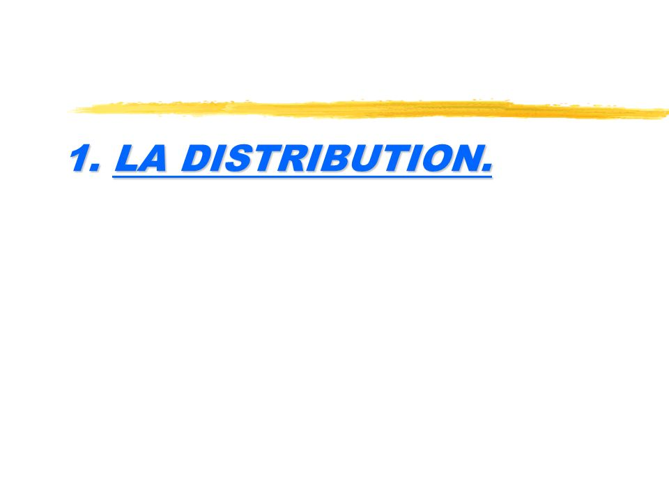 1. LA DISTRIBUTION.