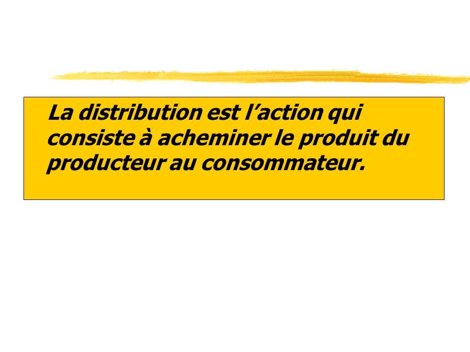 La distribution est l'action qui consiste à acheminer le produit du producteur au consommateur.
