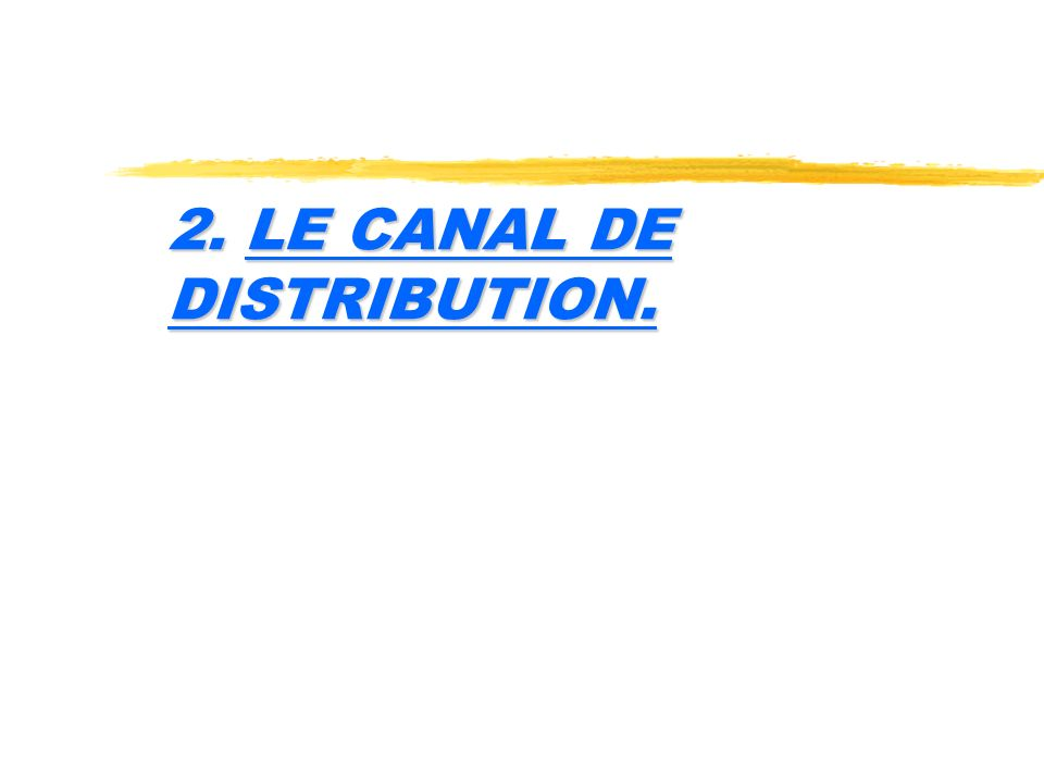 2. LE CANAL DE DISTRIBUTION.