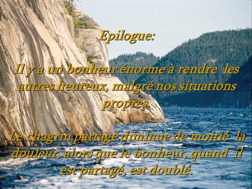 Epilogue: Il y a un bonheur énorme à rendre les autres heureux, malgré nos situations propres.