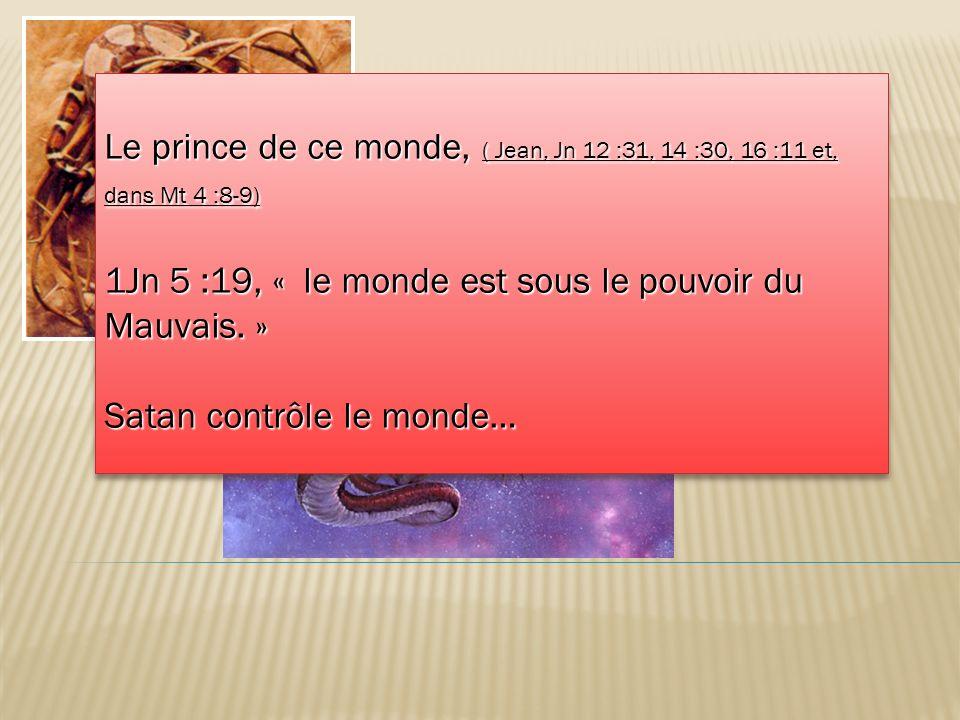 Le prince de ce monde, ( Jean, Jn 12 :31, 14 :30, 16 :11 et, dans Mt 4 :8-9)