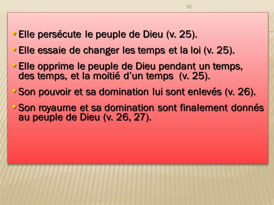 Elle persécute le peuple de Dieu (v. 25).