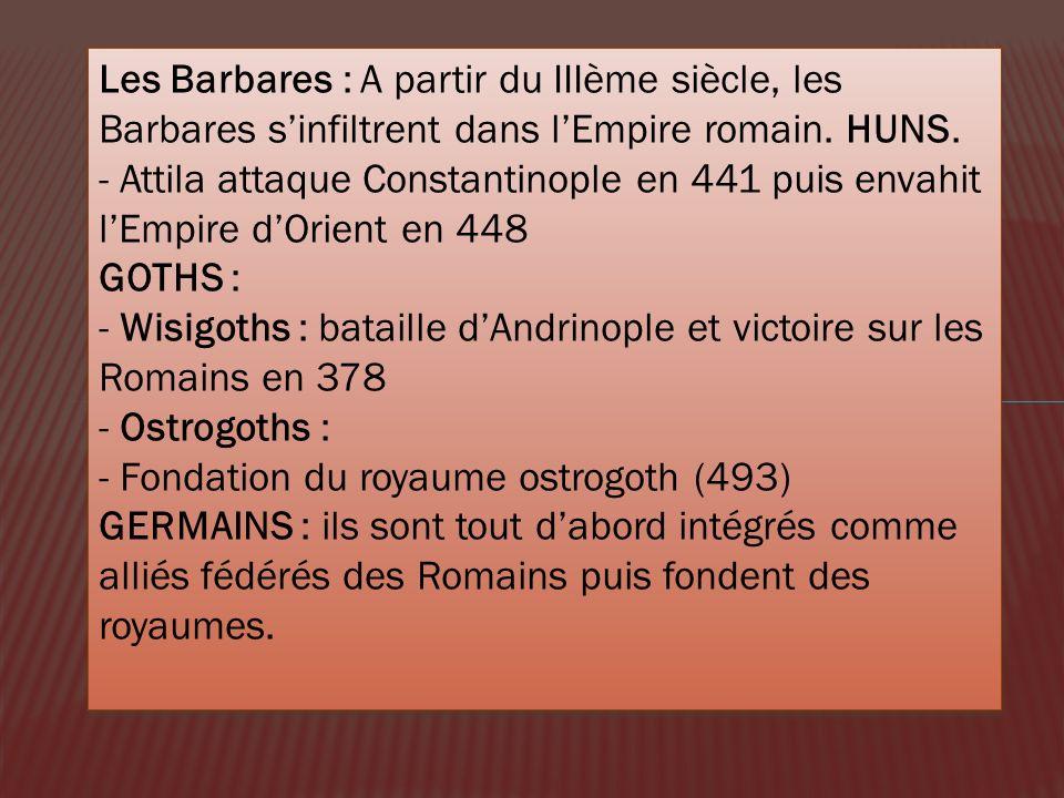 Les Barbares : A partir du IIIème siècle, les Barbares s'infiltrent dans l'Empire romain. HUNS.