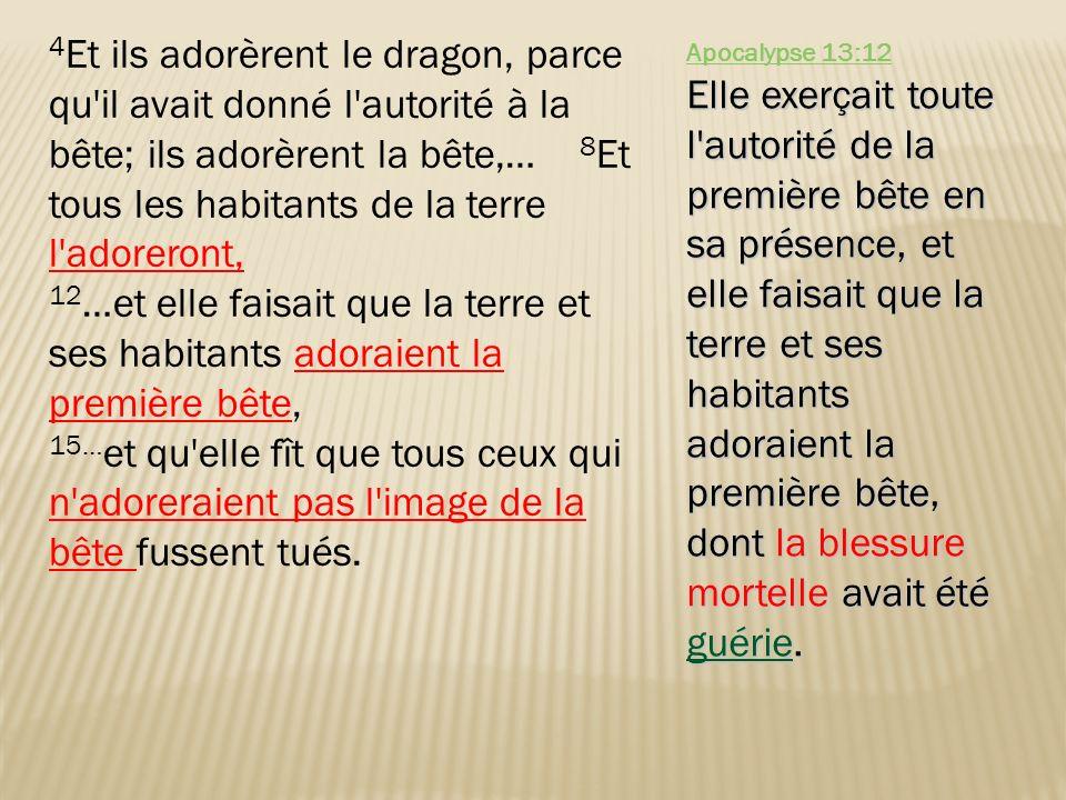 4Et ils adorèrent le dragon, parce qu il avait donné l autorité à la bête; ils adorèrent la bête,… 8Et tous les habitants de la terre l adoreront,