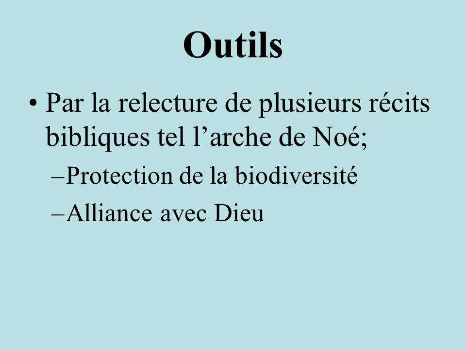 Outils Par la relecture de plusieurs récits bibliques tel l'arche de Noé; Protection de la biodiversité.