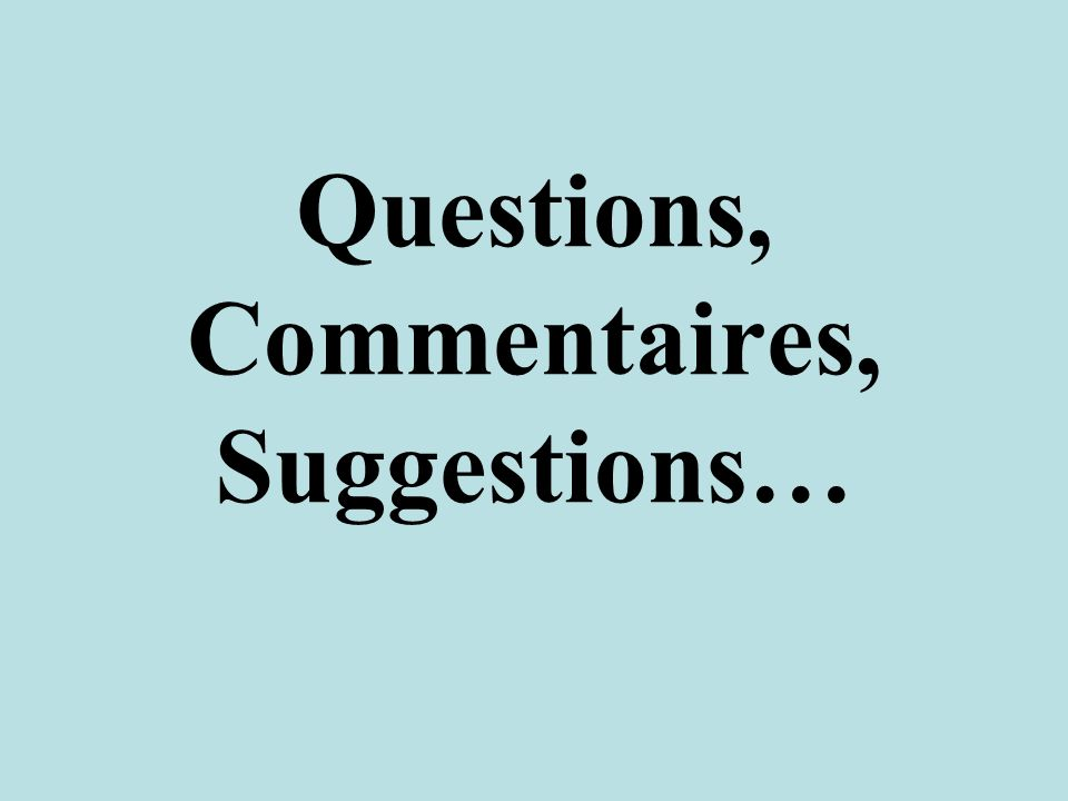 Questions, Commentaires, Suggestions…