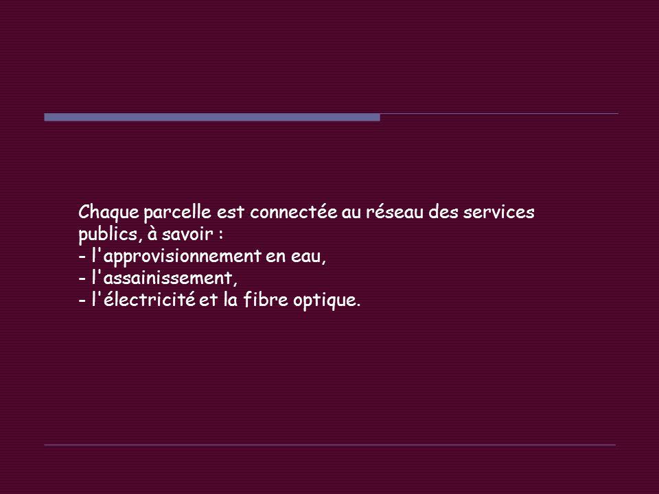 Chaque parcelle est connectée au réseau des services publics, à savoir :
