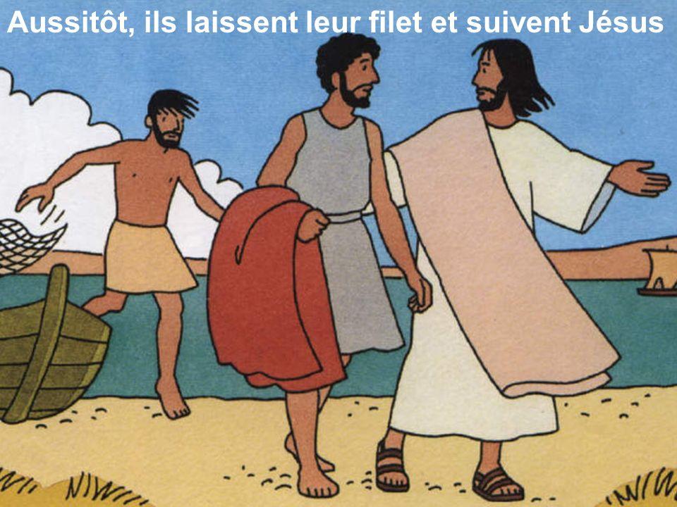Aussitôt, ils laissent leur filet et suivent Jésus
