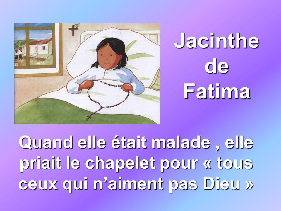 Jacinthe de Fatima Quand elle était malade , elle priait le chapelet pour « tous ceux qui n'aiment pas Dieu »