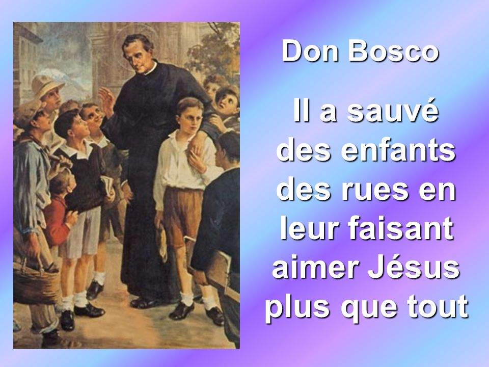 Don Bosco Il a sauvé des enfants des rues en leur faisant aimer Jésus plus que tout