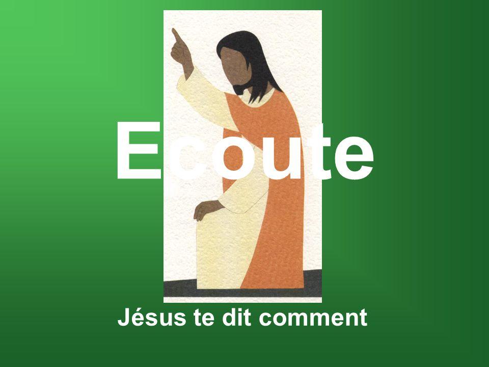 Ecoute Jésus te dit comment