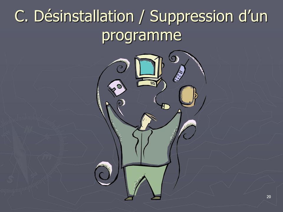 C. Désinstallation / Suppression d'un programme