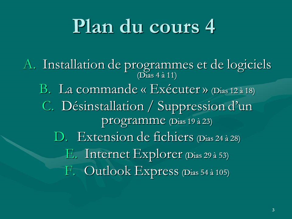 Plan du cours 4 Installation de programmes et de logiciels (Dias 4 à 11) La commande « Exécuter » (Dias 12 à 18)