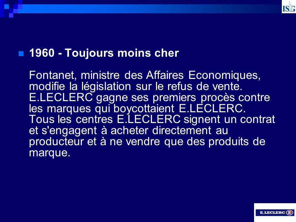 1960 - Toujours moins cher Fontanet, ministre des Affaires Economiques, modifie la législation sur le refus de vente.
