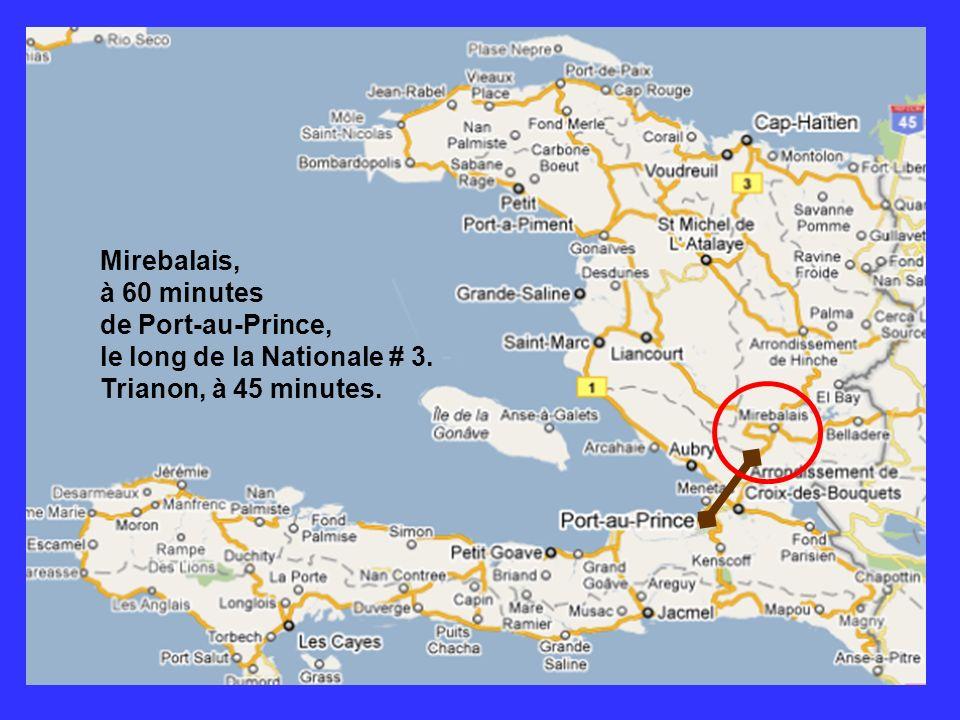 Mirebalais, à 60 minutes de Port-au-Prince, le long de la Nationale # 3. Trianon, à 45 minutes.
