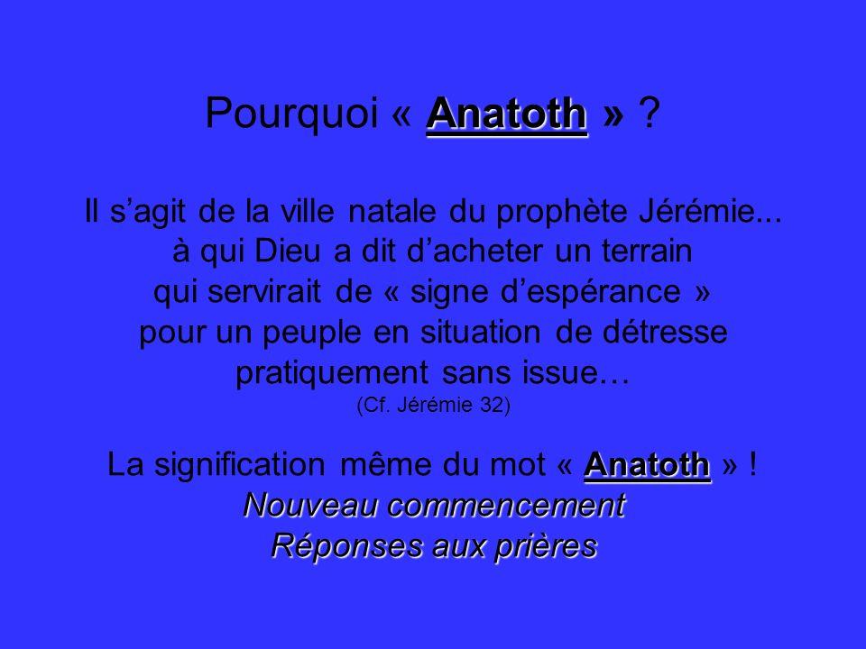 Pourquoi « Anatoth » Il s'agit de la ville natale du prophète Jérémie... à qui Dieu a dit d'acheter un terrain.