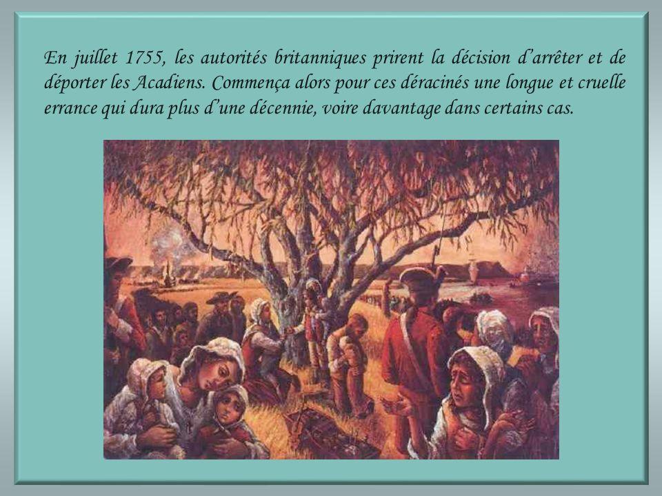 En juillet 1755, les autorités britanniques prirent la décision d'arrêter et de déporter les Acadiens.