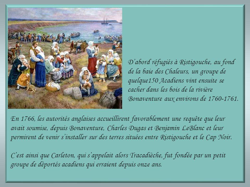 D'abord réfugiés à Ristigouche, au fond de la baie des Chaleurs, un groupe de quelque150 Acadiens vint ensuite se cacher dans les bois de la rivière Bonaventure aux environs de 1760-1761.