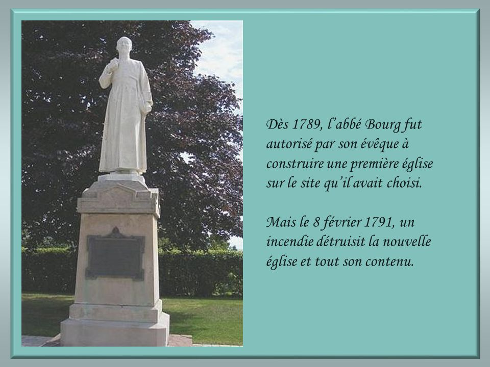 Dès 1789, l'abbé Bourg fut autorisé par son évêque à construire une première église sur le site qu'il avait choisi.