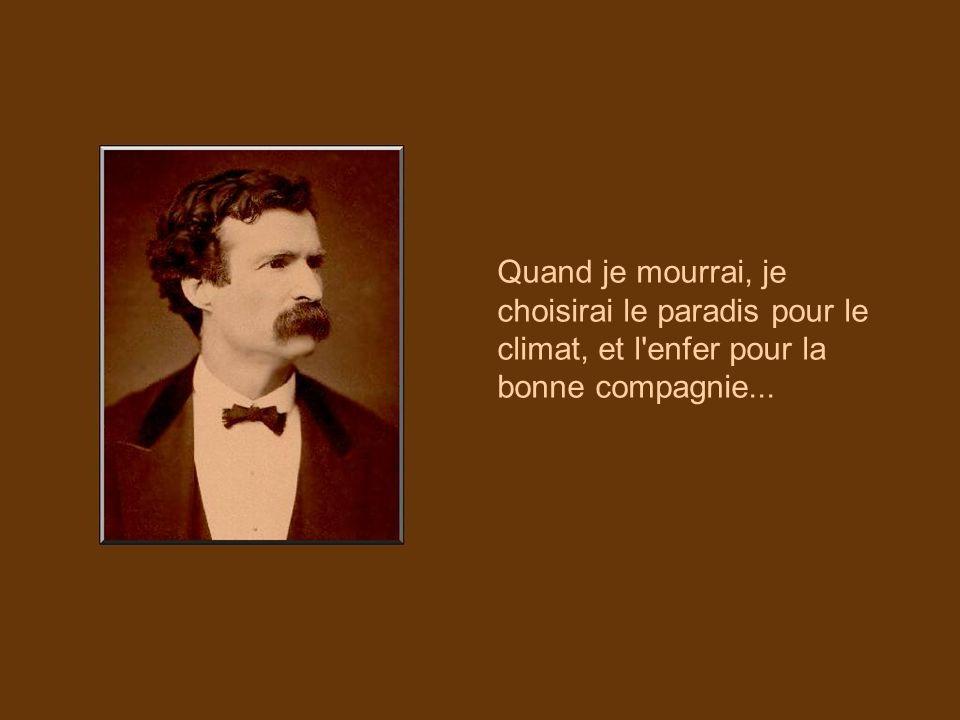 Quand je mourrai, je choisirai le paradis pour le climat, et l enfer pour la bonne compagnie...