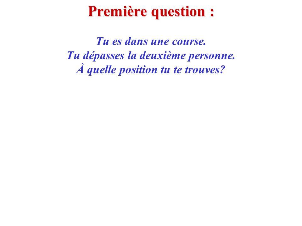 Première question : Tu es dans une course