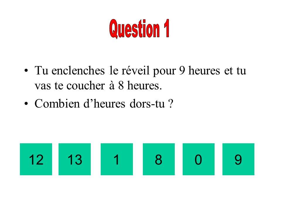 Question 1 Tu enclenches le réveil pour 9 heures et tu vas te coucher à 8 heures. Combien d'heures dors-tu