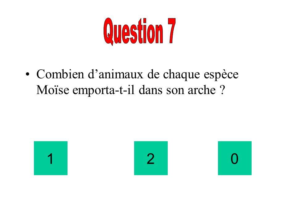 Question 7 Combien d'animaux de chaque espèce Moïse emporta-t-il dans son arche 1 2