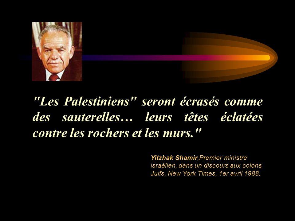 Les Palestiniens seront écrasés comme des sauterelles… leurs têtes éclatées contre les rochers et les murs.