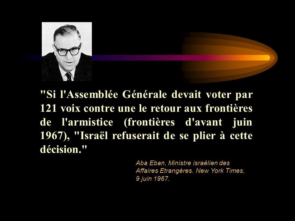 Si l Assemblée Générale devait voter par 121 voix contre une le retour aux frontières de l armistice (frontières d avant juin 1967), Israël refuserait de se plier à cette décision.