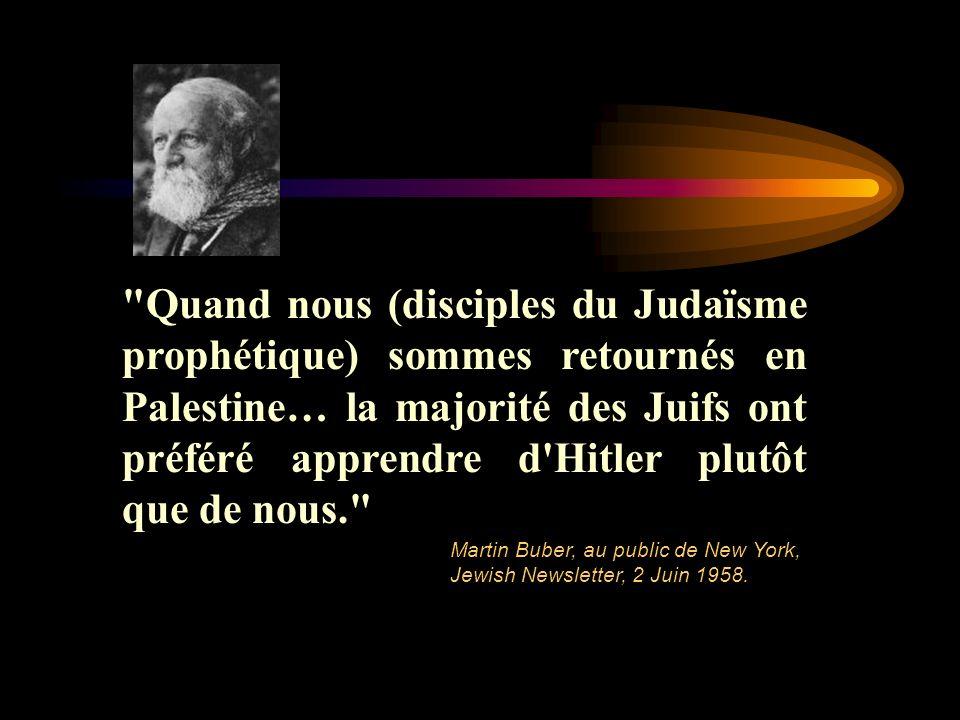 Quand nous (disciples du Judaïsme prophétique) sommes retournés en Palestine… la majorité des Juifs ont préféré apprendre d Hitler plutôt que de nous.