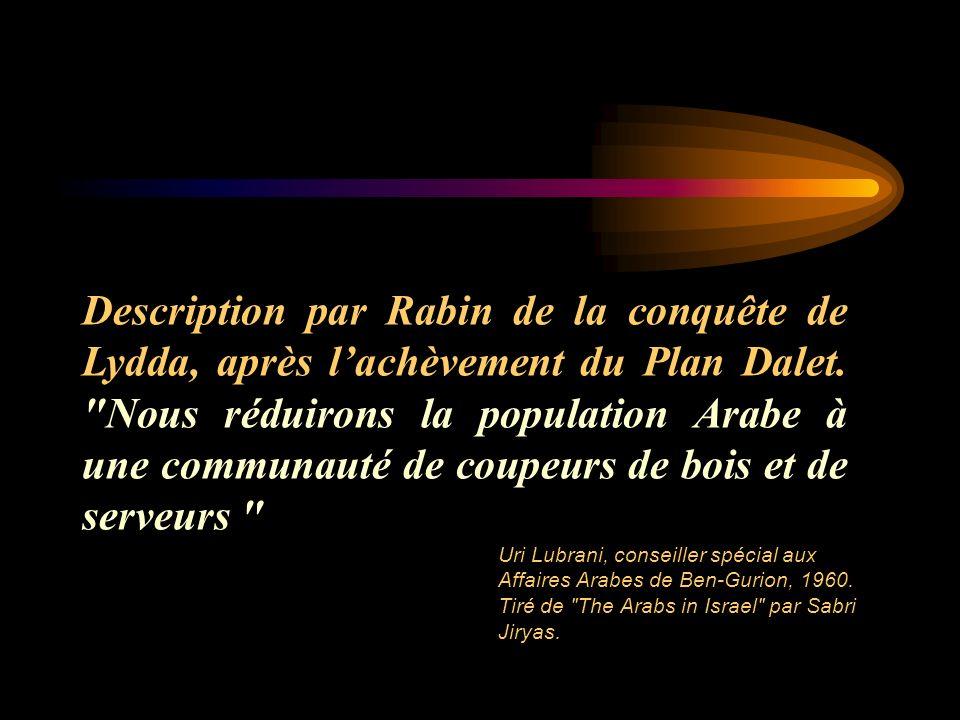 Description par Rabin de la conquête de Lydda, après l'achèvement du Plan Dalet. Nous réduirons la population Arabe à une communauté de coupeurs de bois et de serveurs